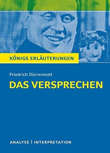 Das Versprechen von Dürrenmatt. Textanalyse und Interpretation mit ausführlicher Inhaltsangabe und Abituraufgaben mit Lösungen (Königs Erläuterungen)