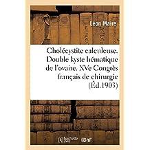 Cholécystite Calculeuse. Double Kyste Hématique de l'Ovaire. Xve Congrès Français de Chirurgie