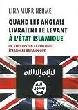 Quand les Anglais livraient le Levant à l'Etat islamique : Or, corruption et politique étrangère britannique