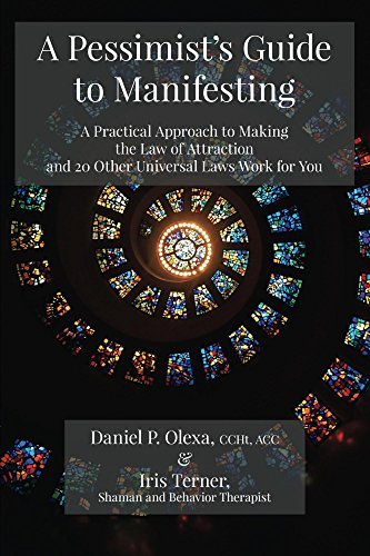 A Pessimist's Guide to Manifesting: A Practical Approach to Making the Law  of Attraction and 20 other Universal Laws Work for You