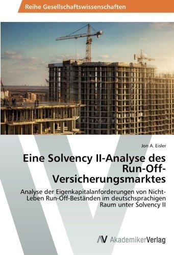 Eine Solvency II-Analyse des Run-Off-Versicherungsmarktes: Analyse der Eigenkapitalanforderungen von Nicht-Leben Run-Off-Beständen im deutschsprachigen Raum unter Solvency II (German Edition) (Unter Off)