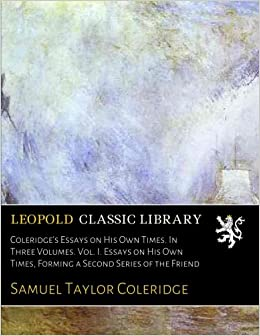 samuel taylor coleridge essays on his own times