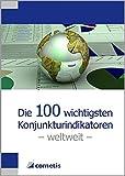 Die 100 wichtigsten Konjunkturindikatoren - weltweit