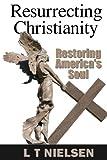 Resurrecting Christianity, L. T. Nielsen, 0974586013