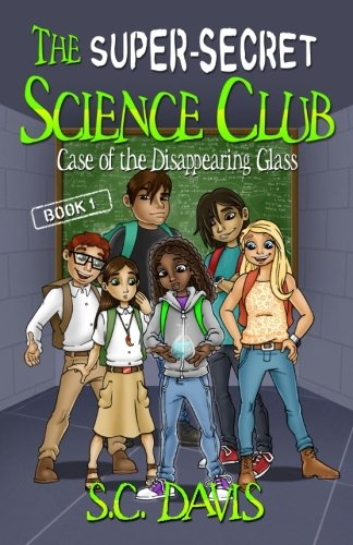 The Super-Secret Science Club: Case of the Disappearing Glass (Volume 1)