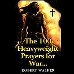 The 100 Heavyweight Prayers for War | Robert Walker