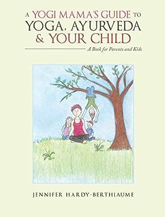 A Yogi MamaS Guide to Yoga, Ayurveda and Your Child: A Book ...