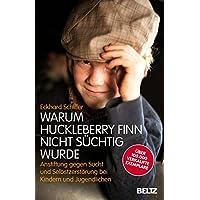 Warum Huckleberry Finn nicht süchtig wurde: Anstiftung gegen Sucht und Selbstzerstörung bei Kindern und Jugendlichen (Beltz Taschenbuch/Essay)