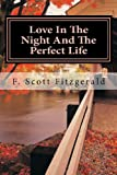 Love in the Night and the Perfect Life, F. Scott Fitzgerald, 148265220X