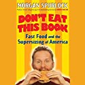 Don't Eat This Book: Fast Food and the Supersizing of America Audiobook by Morgan Spurlock Narrated by Morgan Spurlock