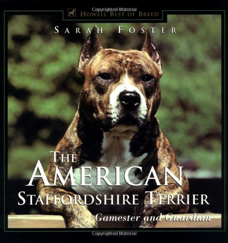 The American Staffordshire Terrier: Gamester and Guardian (Howell's Best of Breed (Terrier Dog Breeds Pictures)