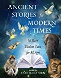 Ancient Stories for Modern Times: 50 Short Wisdom Tales for All Ages