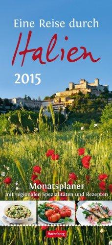 Eine Reise durch Italien Monatsplaner 2015: Monatsplaner mit regionalen Spezialitäten und Rezepten