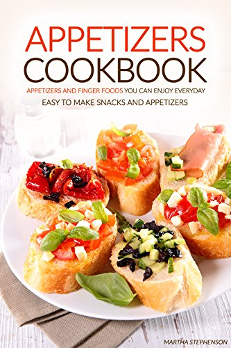 Appetizers Cookbook - Appetizers and Finger Foods You Can Enjoy Everyday: Easy to Make Snacks and Appetizers - Party Appetizers to Share with ()