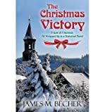 [ THE CHRISTMAS VICTORY: A GEM OF A SERMON, ALL WRAPPED UP IN A HISTORICAL NOVEL Paperback ] Becher, James M ( AUTHOR ) Jul - 14 - 2014 [ Paperback ]