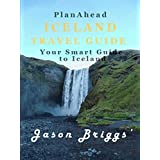 Plan Ahead Iceland Travel Guide: Plan ahead your travel to Iceland with our perfect Iceland Itinerary (Plan Ahead Travel Guides Book 3)