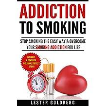 Quit Smoking: Addiction to Smoking: Stop Smoking the Easy Way & Overcome Your Smoking Addiction For Life (Quit Smoking Addiction Series Book 1)