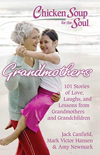 Chicken Soup for the Soul: Grandmothers: 101 Stories of Love, Laughs, and Lessons from Grandmothers and ()