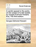 A Candid Appeal to the Public, on the Subject of a Late Epistle, by Gorges Edond Howard, Esq The, Gorges Edmond Howard, 1170128165