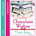 Chocolate Wishes Audiobook by Trisha Ashley Narrated by Julia Rounthwaite