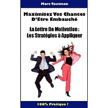 Maximisez vos chances d'être embauché - Les stratégies à appliquer dans la lettre de motivation (French Edition)