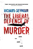 The Liberal Defence of Murder, Richard Seymour, 184467861X