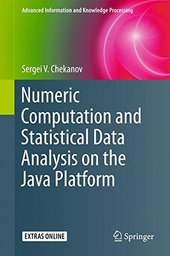 Numeric Computation and Statistical Data Analysis on the Java Platform (Advanced Information and Knowledge Processing) by Springer
