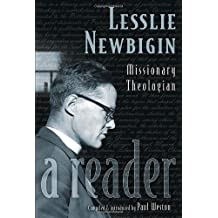 Lesslie Newbigin, Missionary Theologian: A Reader