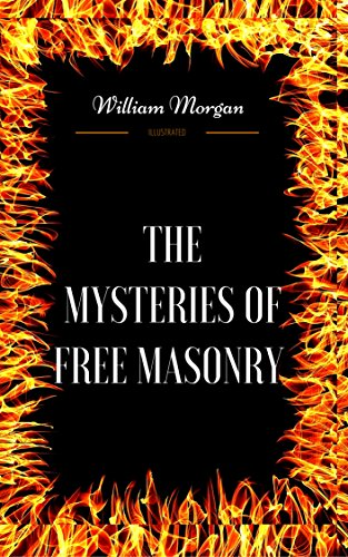 The Mysteries of Free Masonry: By William Morgan - Illustrated
