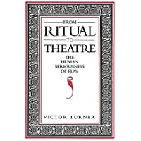 From Ritual to Theatre: The Human Seriousness of
