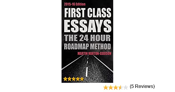 com first class essays the hour roadmap method study  com first class essays the 24hour roadmap method study skills book essay writing for university ebook martin horton eddison kindle store