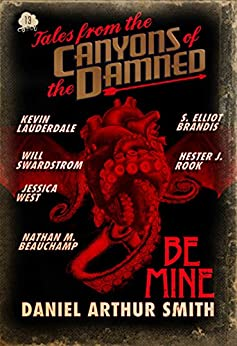 Tales from the Canyons of the Damned: No. 13 by [Smith, Daniel Arthur, Brandis, S. Elliot, Beauchamp, Nathan M., Rook, Hester J., Lauderdale, Kevin, West, Jessica, Swardstrom, Will]