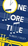 One More Time, Robert J. Tilley, 1425124526