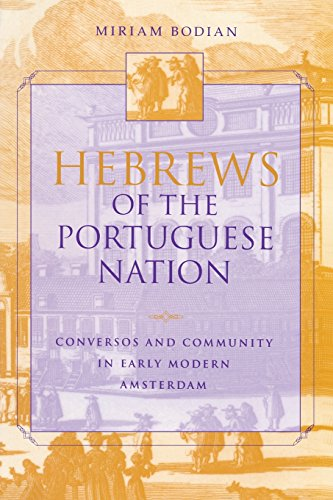 Hebrews of the Portuguese Nation: Conversos and Community in Early Modern Amsterdam (The Modern Jewish Experience)