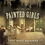 The Painted Girls: A Novel | Cathy Marie Buchanan