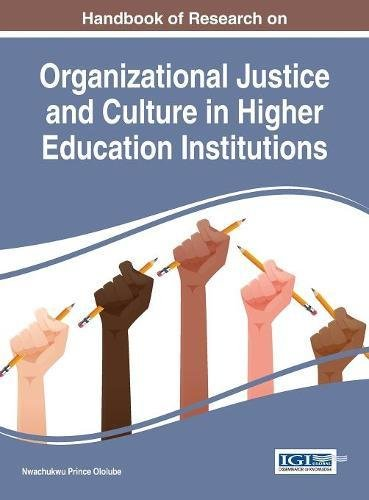 Handbook of Research on Organizational Justice and Culture in Higher Education Institutions (Advances in Educational Marketing, Administration, and Leadership)