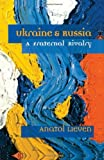 Ukraine and Russia : A Fraternal Rivalry, Lieven, Anatol, 1878379879