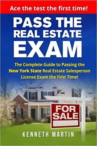 Pass the Real Estate Exam: The Complete Guide to Passing the New York State Real Estate Salesperson License Exam the First Time!