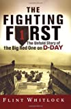 THE FIGHTING FIRST: The Untold Story of the Big Red One on D-Day by Flint Whitlock front cover