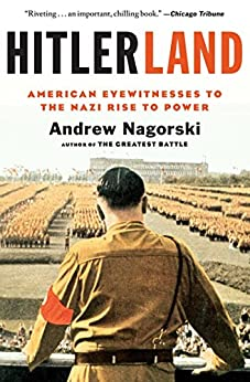 Hitlerland: American Eyewitnesses to the Nazi Rise to Power by [Nagorski, Andrew]