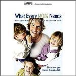 What Every Mom Needs | Elisa Morgan,Carol Kuykendall (MOPS International)