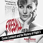 Fireball: Carole Lombard and the Mystery of Flight 3 | Robert Matzen