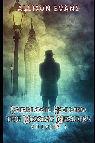 Sherlock Holmes: The Missing Memoirs: Volume 1