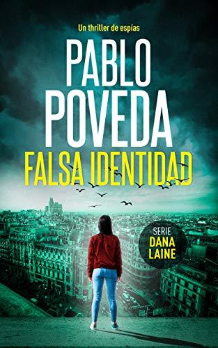 Falsa Identidad: Un thriller de espías (Serie Dana Laine nº 1) por Pablo Poveda
