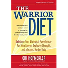 The Warrior Diet: Switch on Your Biological Powerhouse for High Energy, Explosive Strength, and a Leaner, Harder Body by Ori Hofmekler (2007-12-01)