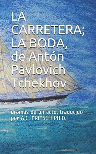 LA CARRETERA; LA BODA, de Antón Pavlovich Tchekhov: dramas de un acto, traducidas por (Crema y nata de la literatura rusa) (Spanish Edition)