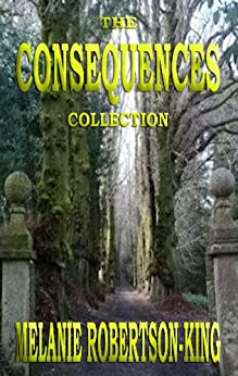 The Consequences Collection by [Robertson-King, Melanie]