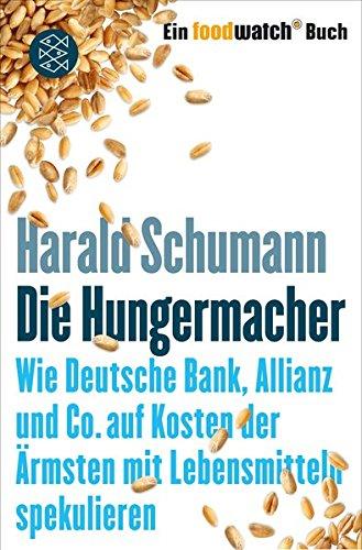 Die Hungermacher: Wie Deutsche Bank, Allianz und Co. auf Kosten der Ärmsten mit Lebensmitteln spekulieren Ein foodwatch-Buch Taschenbuch – 21. Februar 2013 Harald Schumann FISCHER Taschenbuch 3596196256 2010 bis 2019 n. Chr.
