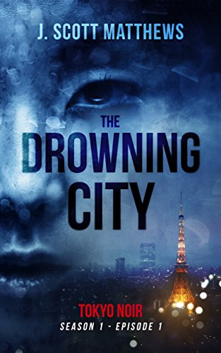 The Drowning City (Tokyo Noir Book 1) by [Matthews, J. Scott]