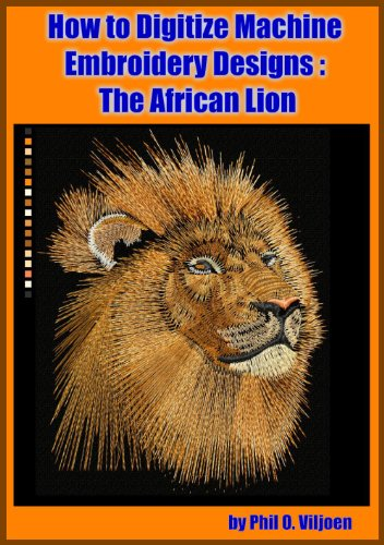 Machine Embroidery Digitizing the African Lion in Satin Stitch with Phil. (Machine Embroidery - Embird Training with Phil Book 1) (Embroidery Lion Machine)